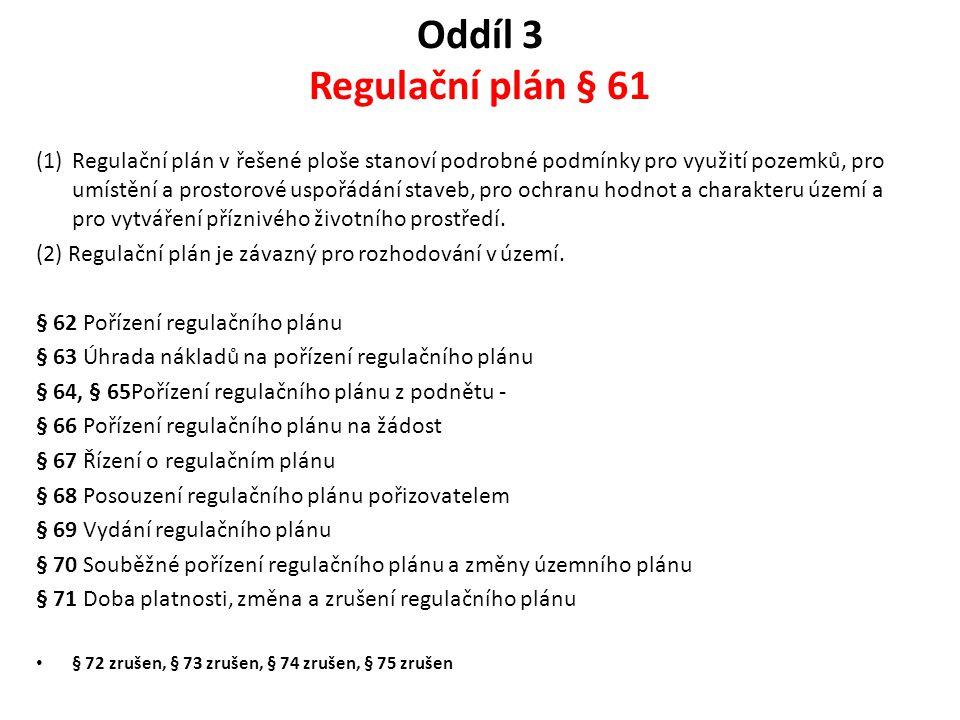 Oddíl 3 Regulační plán § 61 (1)Regulační plán v řešené ploše stanoví podrobné podmínky pro využití pozemků, pro umístění a prostorové uspořádání stave