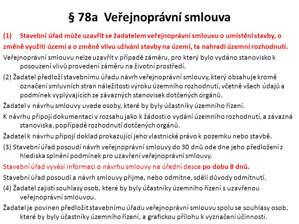 § 78a Veřejnoprávní smlouva (1)Stavební úřad může uzavřít se žadatelem veřejnoprávní smlouvu o umístění stavby, o změně využití území a o změně vlivu