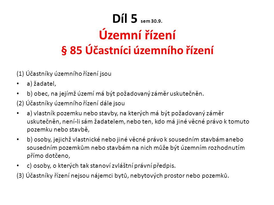 Díl 5 sem 30.9. Územní řízení § 85 Účastníci územního řízení (1) Účastníky územního řízení jsou a) žadatel, b) obec, na jejímž území má být požadovaný