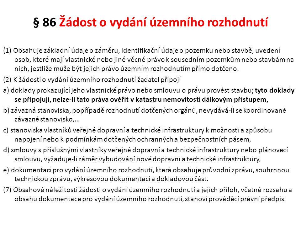 § 86 Žádost o vydání územního rozhodnutí (1) Obsahuje základní údaje o záměru, identifikační údaje o pozemku nebo stavbě, uvedení osob, které mají vla