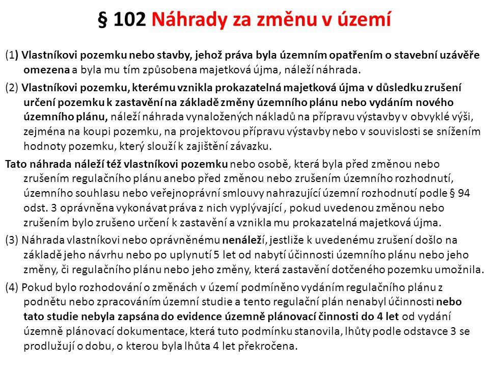 § 102 Náhrady za změnu v území (1) Vlastníkovi pozemku nebo stavby, jehož práva byla územním opatřením o stavební uzávěře omezena a byla mu tím způsob