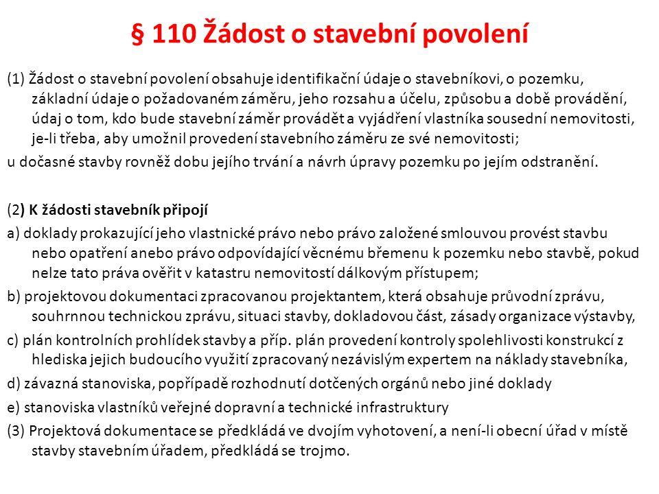 § 110 Žádost o stavební povolení (1) Žádost o stavební povolení obsahuje identifikační údaje o stavebníkovi, o pozemku, základní údaje o požadovaném z
