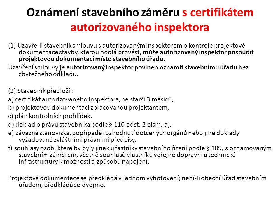 Oznámení stavebního záměru s certifikátem autorizovaného inspektora (1) Uzavře-li stavebník smlouvu s autorizovaným inspektorem o kontrole projektové