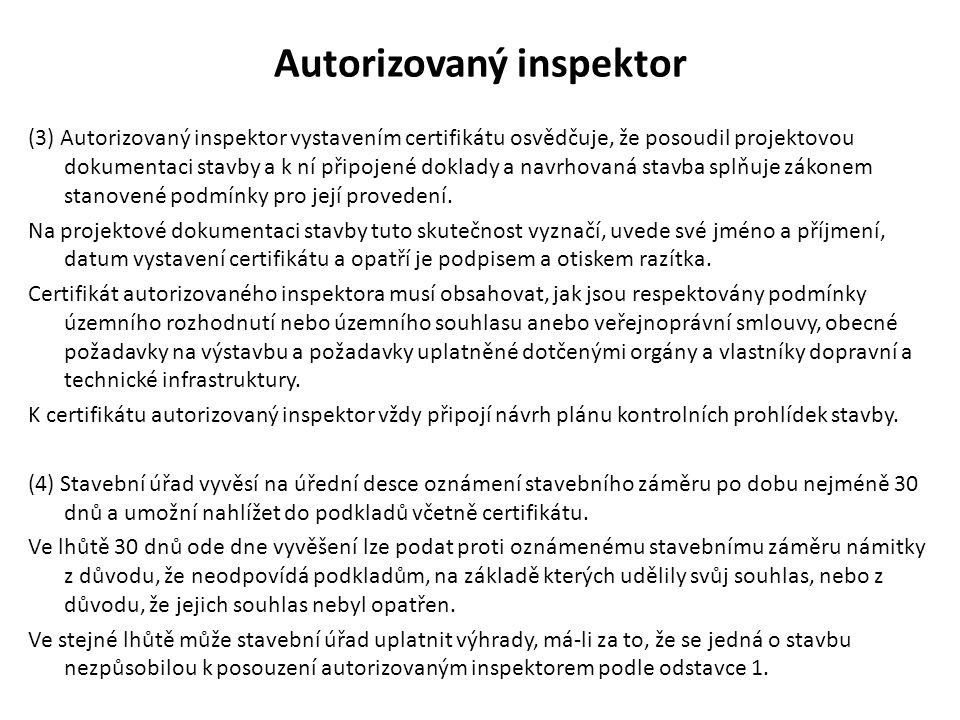 Autorizovaný inspektor (3) Autorizovaný inspektor vystavením certifikátu osvědčuje, že posoudil projektovou dokumentaci stavby a k ní připojené doklad