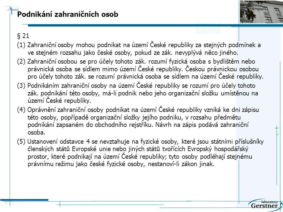 Podnikání zahraničních osob § 21 (1) Zahraniční osoby mohou podnikat na území České republiky za stejných podmínek a ve stejném rozsahu jako české osoby, pokud ze zák.
