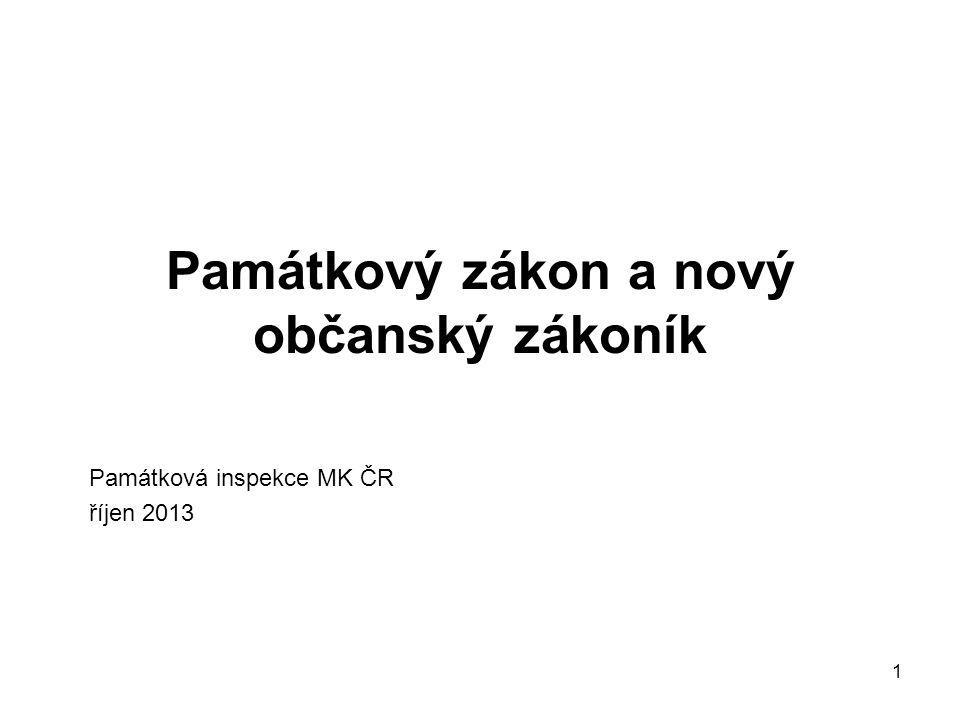 1 Památkový zákon a nový občanský zákoník Památková inspekce MK ČR říjen 2013