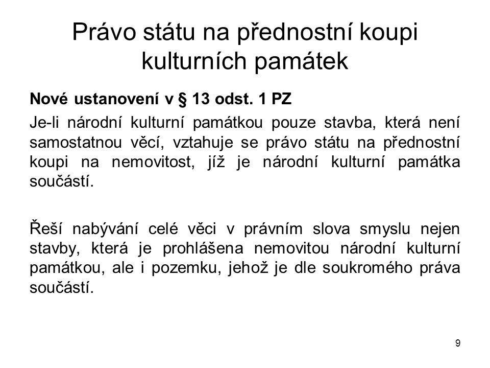 Právo státu na přednostní koupi kulturních památek Nové ustanovení v § 13 odst. 1 PZ Je-li národní kulturní památkou pouze stavba, která není samostat