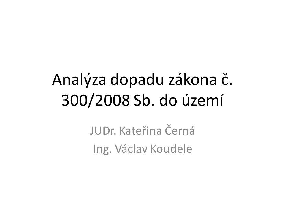 Analýza dopadu zákona č. 300/2008 Sb. do území JUDr. Kateřina Černá Ing. Václav Koudele
