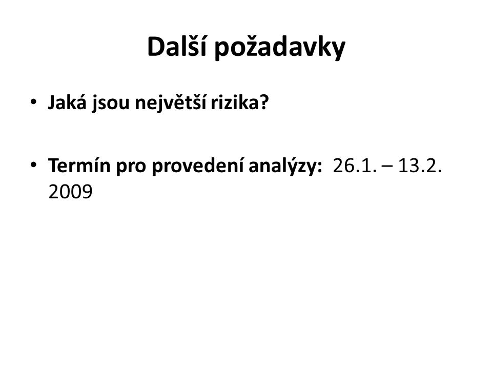 Další požadavky Jaká jsou největší rizika Termín pro provedení analýzy: 26.1. – 13.2. 2009