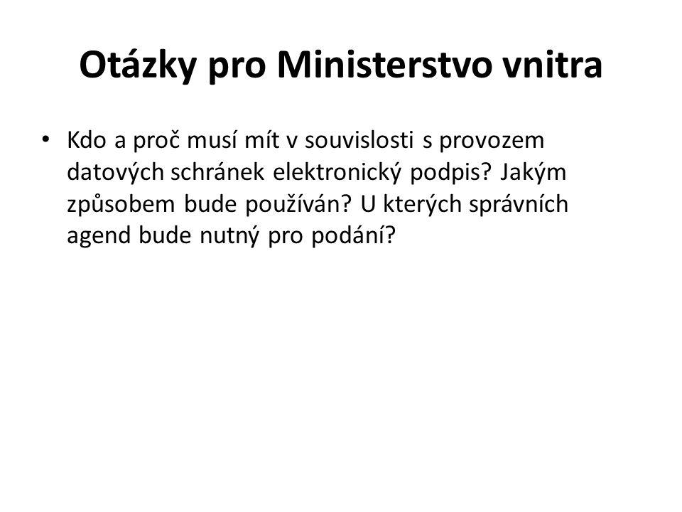 Otázky pro Ministerstvo vnitra Kdo a proč musí mít v souvislosti s provozem datových schránek elektronický podpis.
