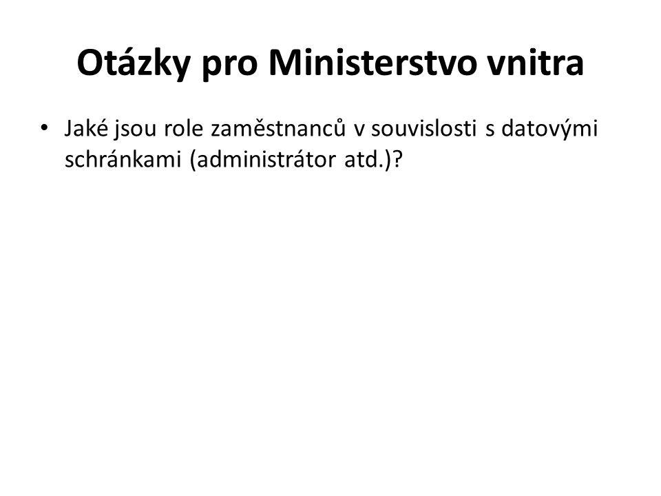 Otázky pro Ministerstvo vnitra Jaké jsou role zaměstnanců v souvislosti s datovými schránkami (administrátor atd.)