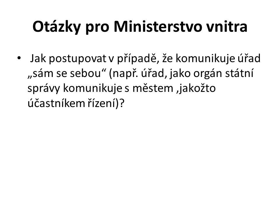 """Otázky pro Ministerstvo vnitra Jak postupovat v případě, že komunikuje úřad """"sám se sebou (např."""