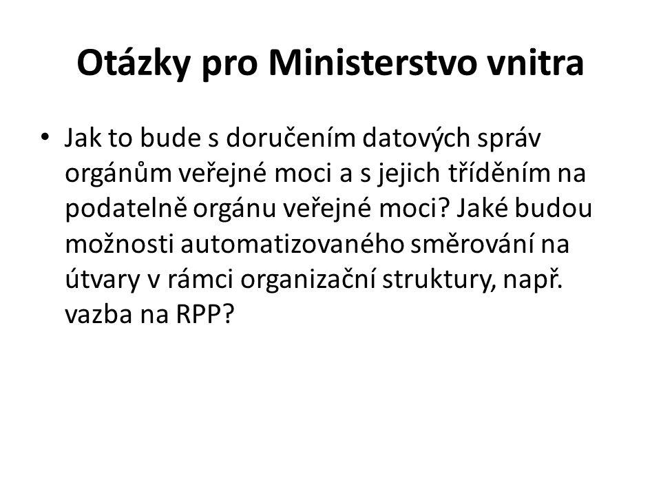 Otázky pro Ministerstvo vnitra Jak to bude s doručením datových správ orgánům veřejné moci a s jejich tříděním na podatelně orgánu veřejné moci.