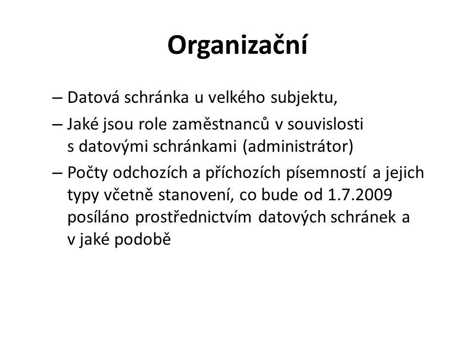 Organizační – Datová schránka u velkého subjektu, – Jaké jsou role zaměstnanců v souvislosti s datovými schránkami (administrátor) – Počty odchozích a příchozích písemností a jejich typy včetně stanovení, co bude od 1.7.2009 posíláno prostřednictvím datových schránek a v jaké podobě