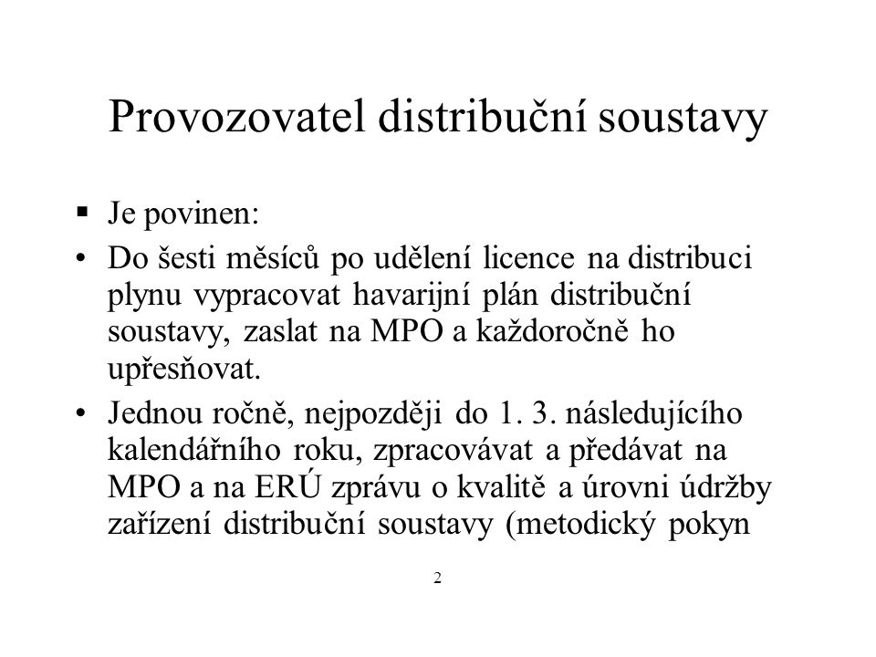 Provozovatel distribuční soustavy  Je povinen: Do šesti měsíců po udělení licence na distribuci plynu vypracovat havarijní plán distribuční soustavy, zaslat na MPO a každoročně ho upřesňovat.