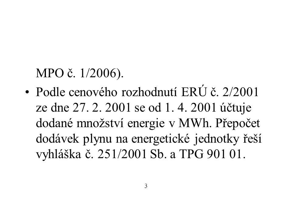 MPO č. 1/2006). Podle cenového rozhodnutí ERÚ č.