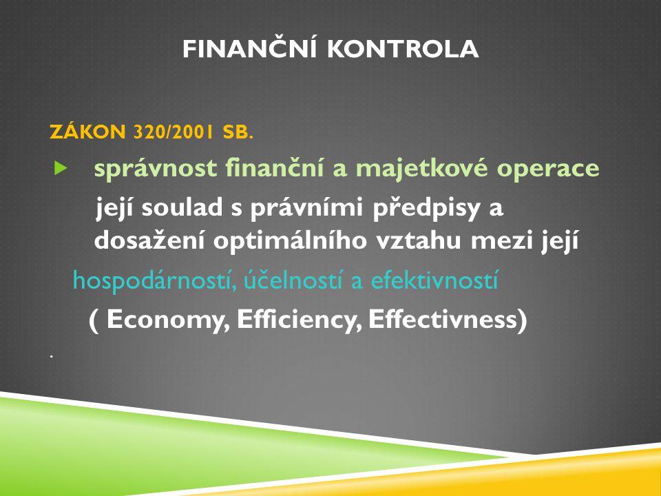 FINANČNÍ KONTROLA ZÁKON 320/2001 SB.  správnost finanční a majetkové operace její soulad s právními předpisy a dosažení optimálního vztahu mezi její