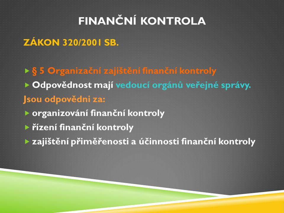 FINANČNÍ KONTROLA ZÁKON 320/2001 SB.  § 5 Organizační zajištění finanční kontroly  Odpovědnost mají vedoucí orgánů veřejné správy. Jsou odpovědni za