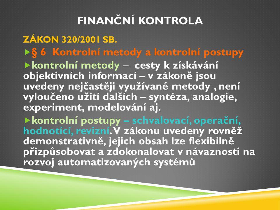 FINANČNÍ KONTROLA ZÁKON 320/2001 SB.  § 6 Kontrolní metody a kontrolní postupy  kontrolní metody – cesty k získávání objektivních informací – v záko