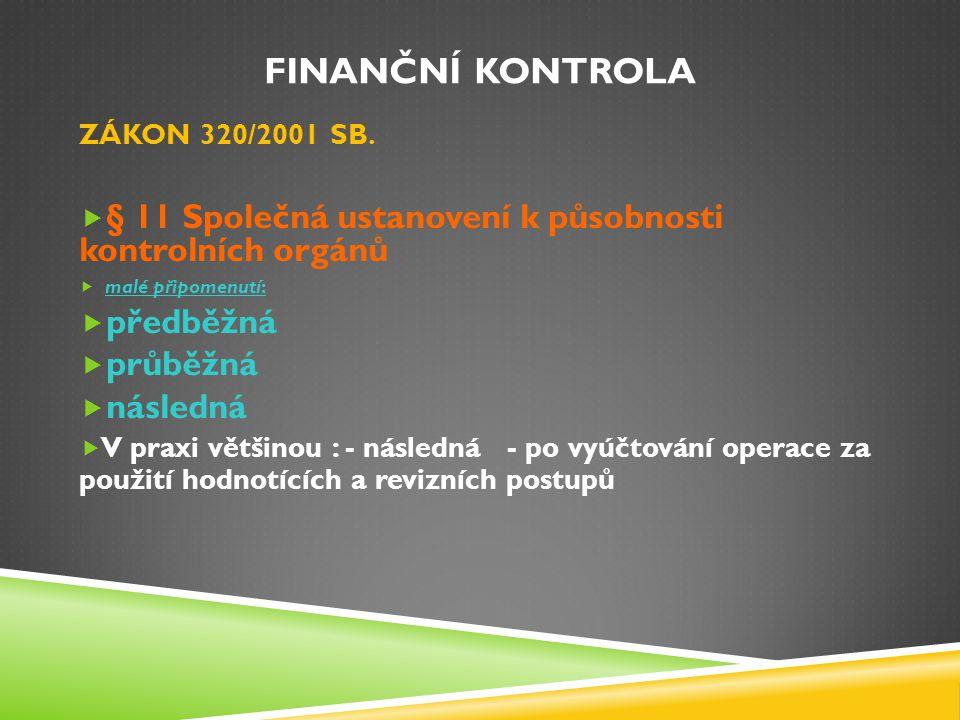 FINANČNÍ KONTROLA ZÁKON 320/2001 SB.  § 11 Společná ustanovení k působnosti kontrolních orgánů  malé připomenutí:  předběžná  průběžná  následná