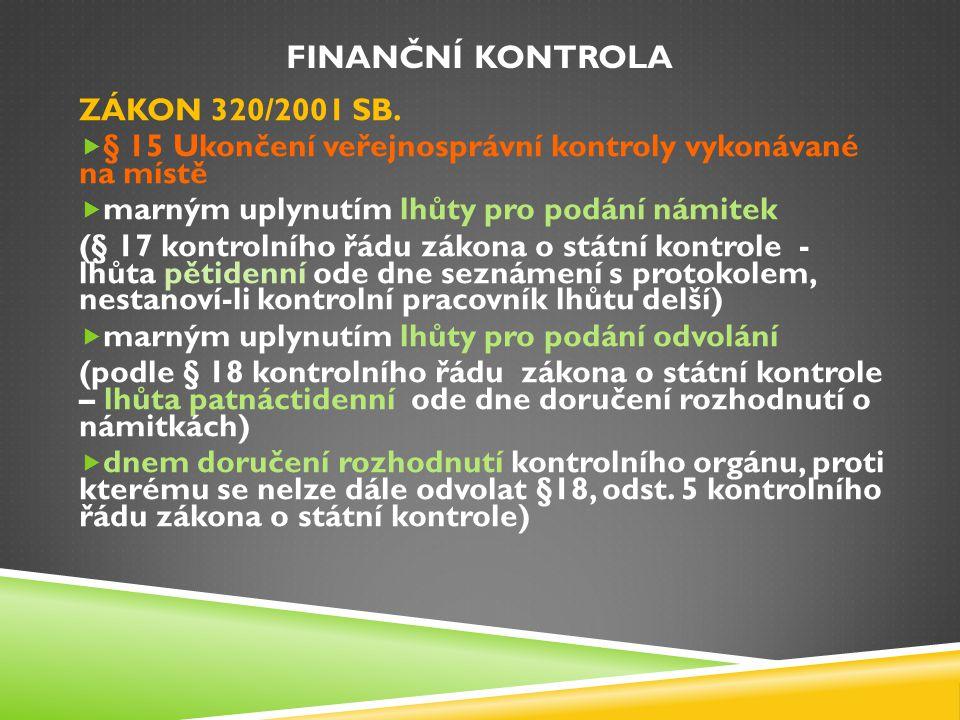 FINANČNÍ KONTROLA ZÁKON 320/2001 SB.  § 15 Ukončení veřejnosprávní kontroly vykonávané na místě  marným uplynutím lhůty pro podání námitek (§ 17 kon
