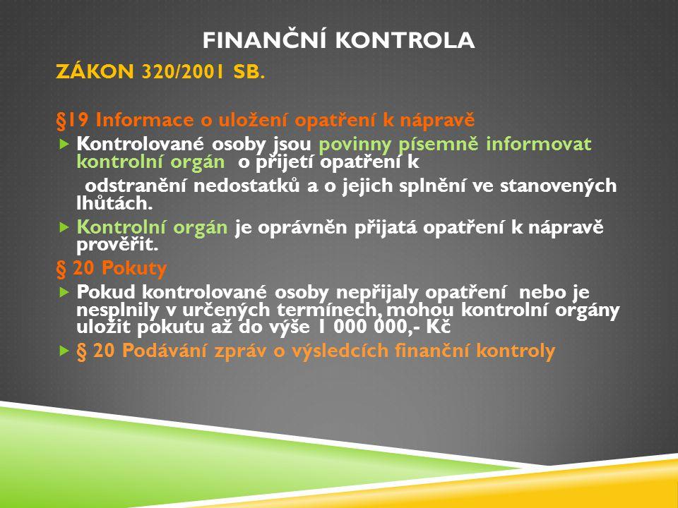 FINANČNÍ KONTROLA ZÁKON 320/2001 SB. §19 Informace o uložení opatření k nápravě  Kontrolované osoby jsou povinny písemně informovat kontrolní orgán o