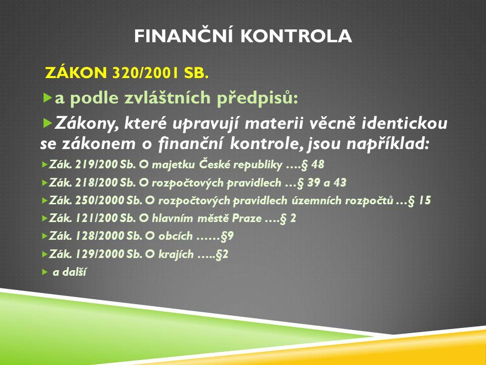 FINANČNÍ KONTROLA ZÁKON 320/2001 SB.  a podle zvláštních předpisů:  Zákony, které upravují materii věcně identickou se zákonem o finanční kontrole,