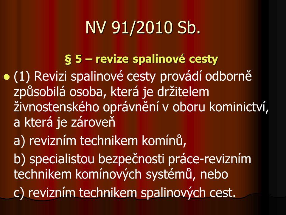 NV 91/2010 Sb. § 5 – revize spalinové cesty (1) Revizi spalinové cesty provádí odborně způsobilá osoba, která je držitelem živnostenského oprávnění v
