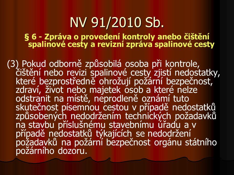 NV 91/2010 Sb. § 6 - Zpráva o provedení kontroly anebo čištění spalinové cesty a revizní zpráva spalinové cesty (3) Pokud odborně způsobilá osoba při