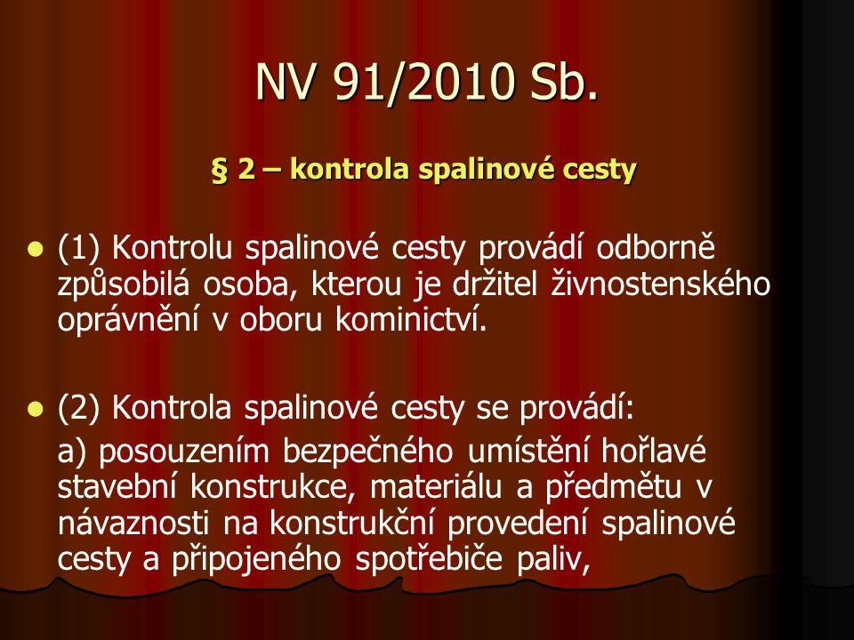 NV 91/2010 Sb. § 2 – kontrola spalinové cesty (1) Kontrolu spalinové cesty provádí odborně způsobilá osoba, kterou je držitel živnostenského oprávnění