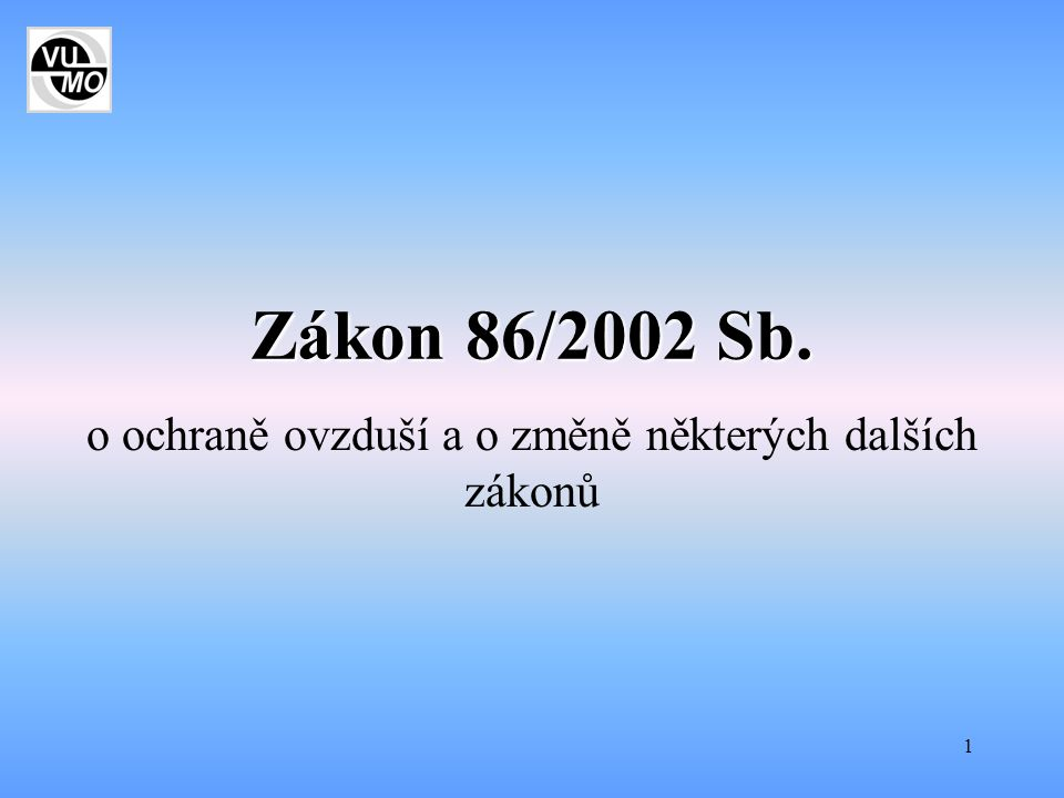 1 Zákon 86/2002 Sb. o ochraně ovzduší a o změně některých dalších zákonů