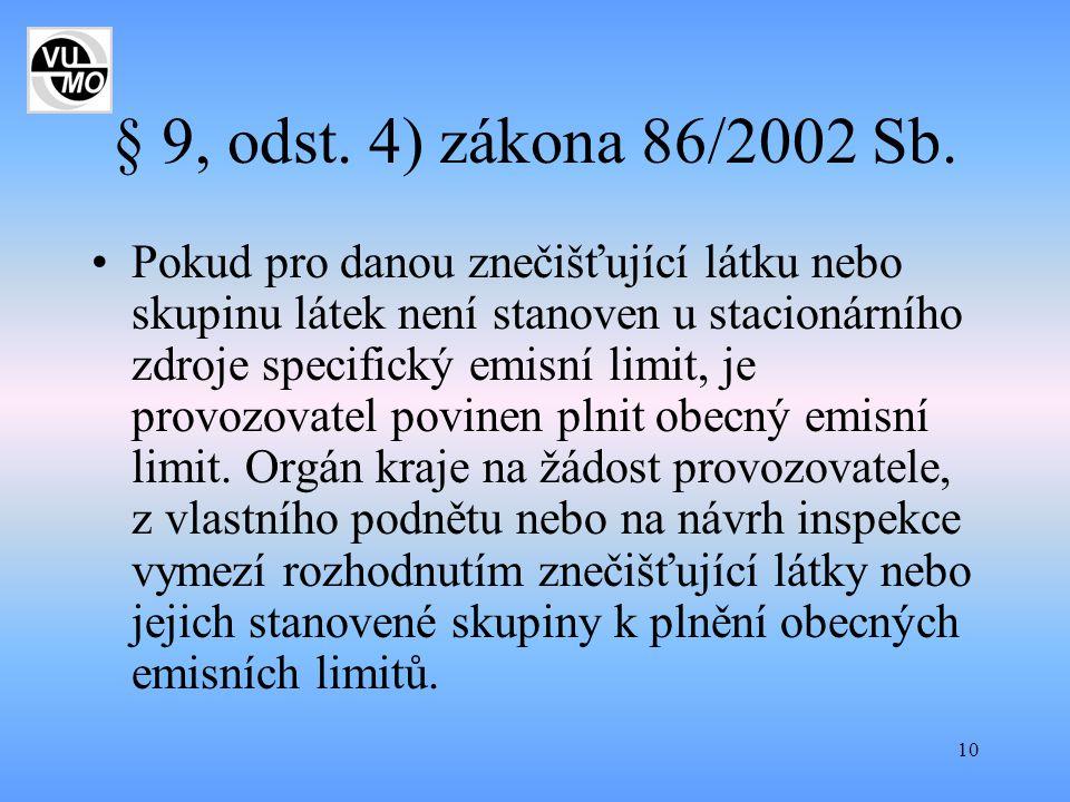 10 § 9, odst. 4) zákona 86/2002 Sb. Pokud pro danou znečišťující látku nebo skupinu látek není stanoven u stacionárního zdroje specifický emisní limit