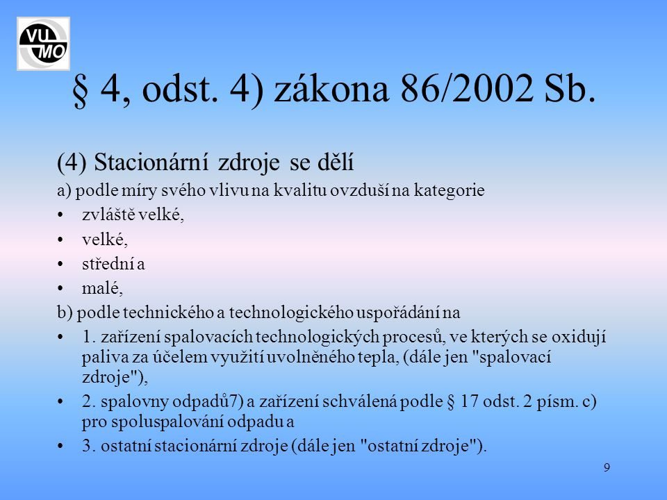 9 § 4, odst. 4) zákona 86/2002 Sb. (4) Stacionární zdroje se dělí a) podle míry svého vlivu na kvalitu ovzduší na kategorie zvláště velké, velké, stře