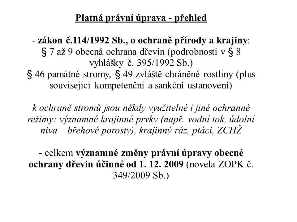 Platná právní úprava - přehled - zákon č.114/1992 Sb., o ochraně přírody a krajiny: § 7 až 9 obecná ochrana dřevin (podrobnosti v § 8 vyhlášky č. 395/