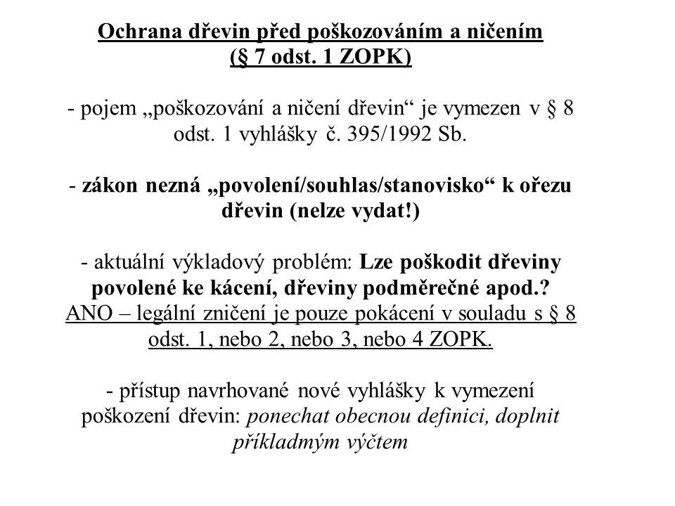 """Ochrana dřevin před poškozováním a ničením (§ 7 odst. 1 ZOPK) - pojem """"poškozování a ničení dřevin"""" je vymezen v § 8 odst. 1 vyhlášky č. 395/1992 Sb."""