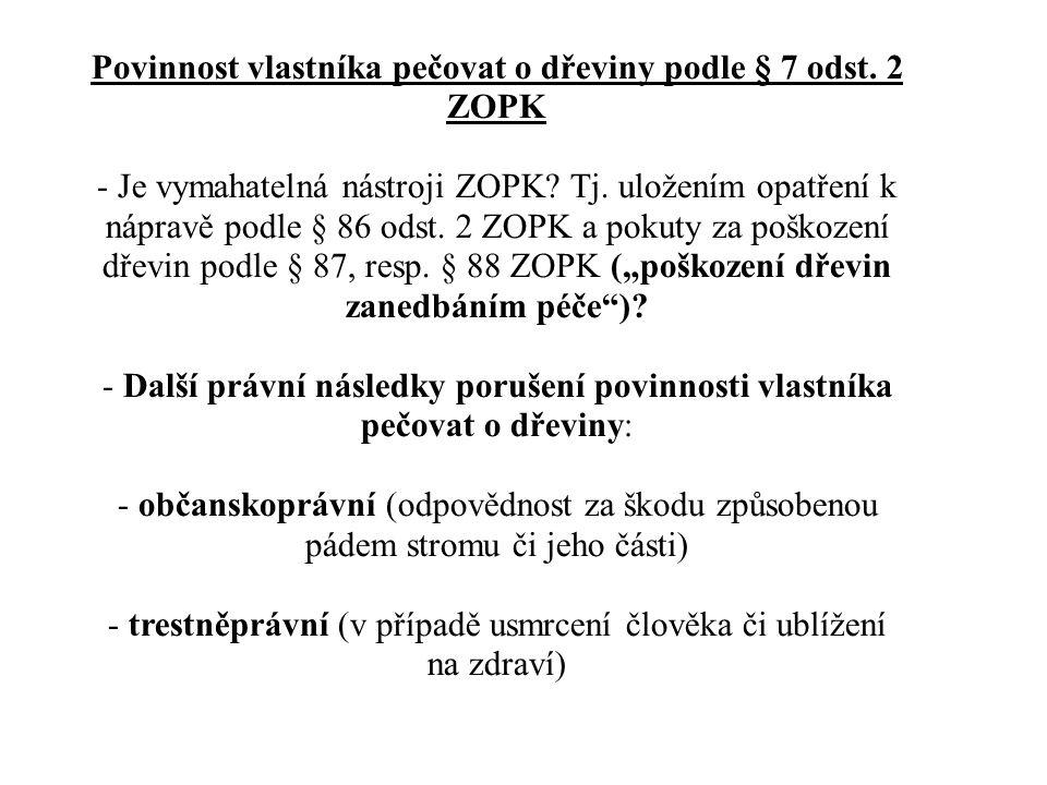 Povinnost vlastníka pečovat o dřeviny podle § 7 odst. 2 ZOPK - Je vymahatelná nástroji ZOPK? Tj. uložením opatření k nápravě podle § 86 odst. 2 ZOPK a