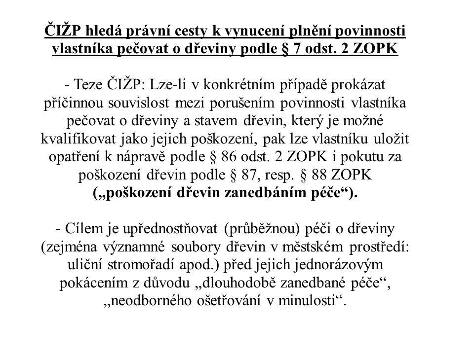 ČIŽP hledá právní cesty k vynucení plnění povinnosti vlastníka pečovat o dřeviny podle § 7 odst. 2 ZOPK - Teze ČIŽP: Lze-li v konkrétním případě proká