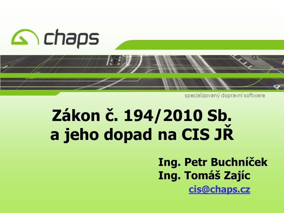 Zákon č. 194/2010 Sb. a jeho dopad na CIS JŘ specializovaný dopravní software Ing. Petr Buchníček Ing. Tomáš Zajíc cis@chaps.cz