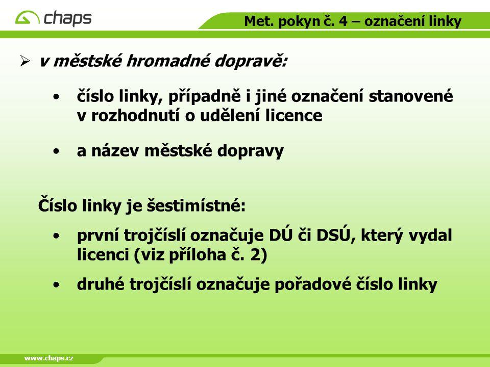 www.chaps.cz Met. pokyn č. 4 – označení linky  v městské hromadné dopravě: číslo linky, případně i jiné označení stanovené v rozhodnutí o udělení lic
