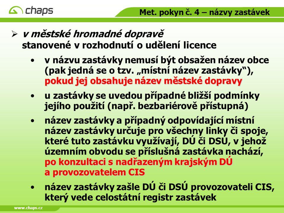www.chaps.cz Met. pokyn č. 4 – názvy zastávek  v městské hromadné dopravě stanovené v rozhodnutí o udělení licence pokud jej obsahuje název městské d