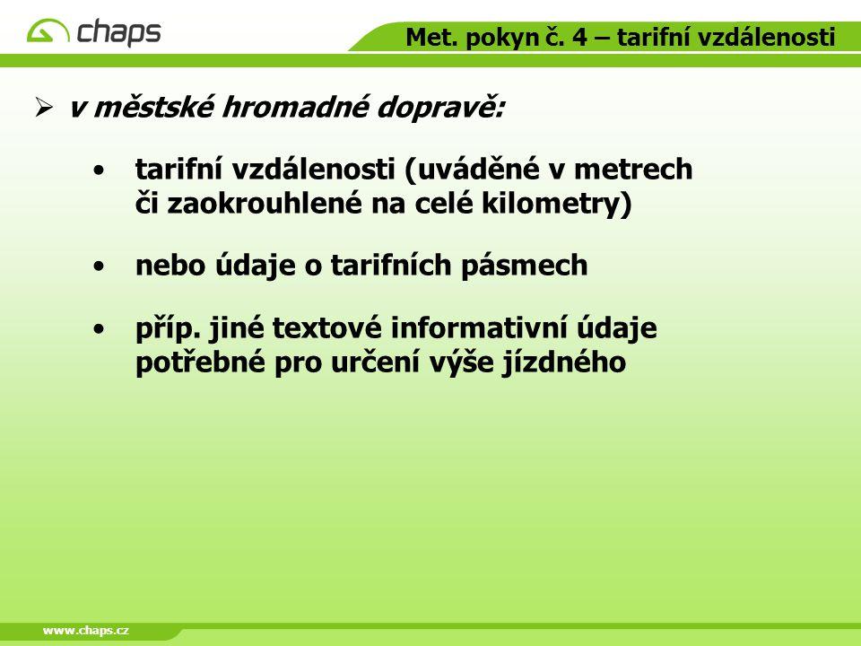 www.chaps.cz Met. pokyn č. 4 – tarifní vzdálenosti  v městské hromadné dopravě: tarifní vzdálenosti (uváděné v metrech či zaokrouhlené na celé kilome