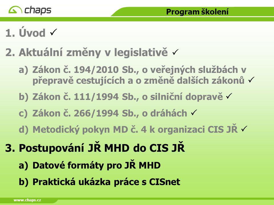 www.chaps.cz Program školení 1.Úvod  2.Aktuální změny v legislativě  a)Zákon č. 194/2010 Sb., o veřejných službách v přepravě cestujících a o změně