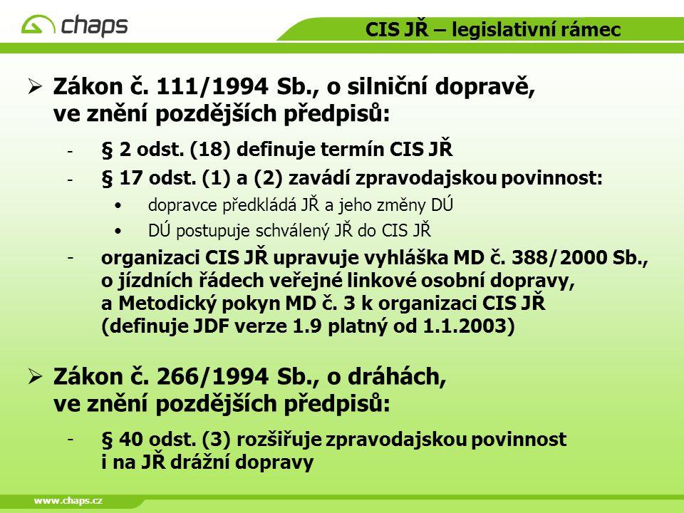 www.chaps.cz CIS JŘ – legislativní rámec  Zákon č. 111/1994 Sb., o silniční dopravě, ve znění pozdějších předpisů:  § 2 odst. (18) definuje termín C