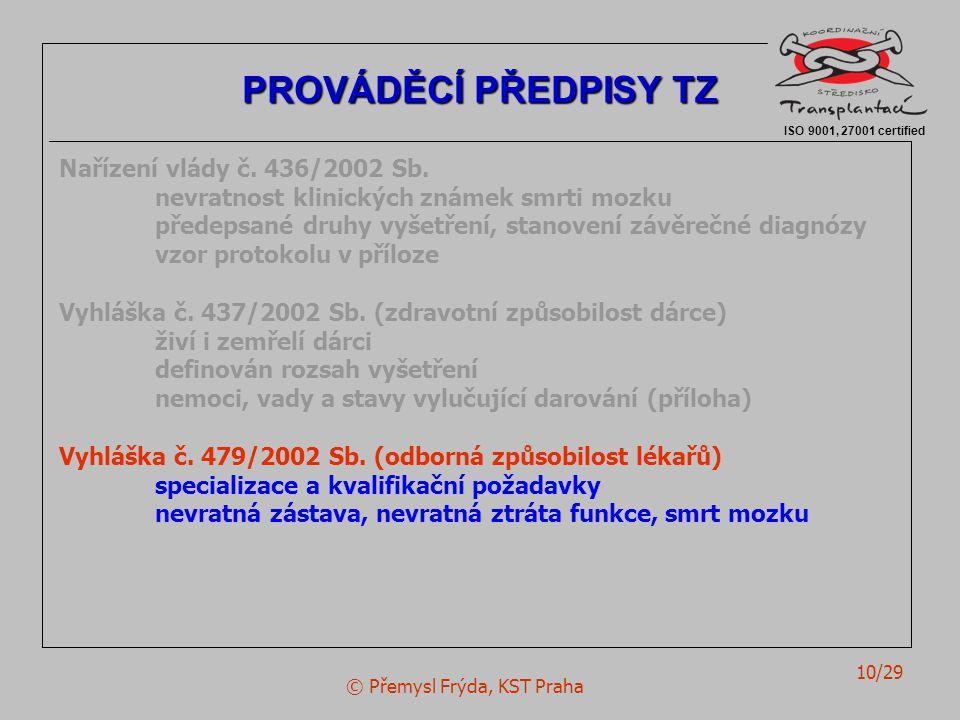 © Přemysl Frýda, KST Praha 10/29 Nařízení vlády č. 436/2002 Sb. nevratnost klinických známek smrti mozku předepsané druhy vyšetření, stanovení závěreč