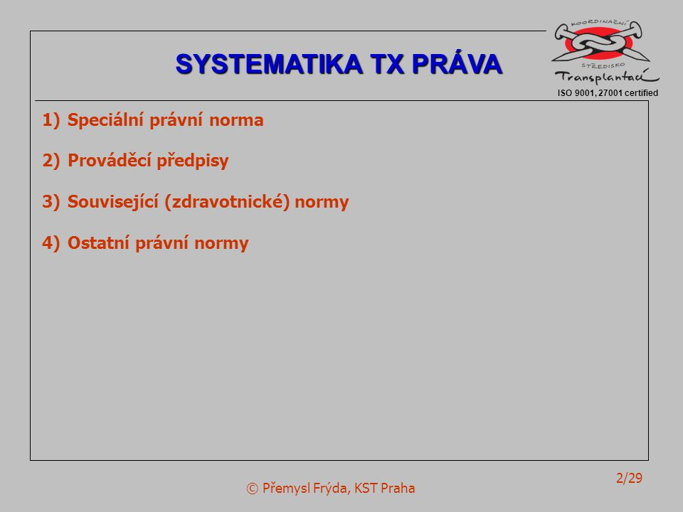 © Přemysl Frýda, KST Praha 2/29 ISO 9001, 27001 certified SYSTEMATIKA TX PRÁVA 1)Speciální právní norma 2)Prováděcí předpisy 3)Související (zdravotnic