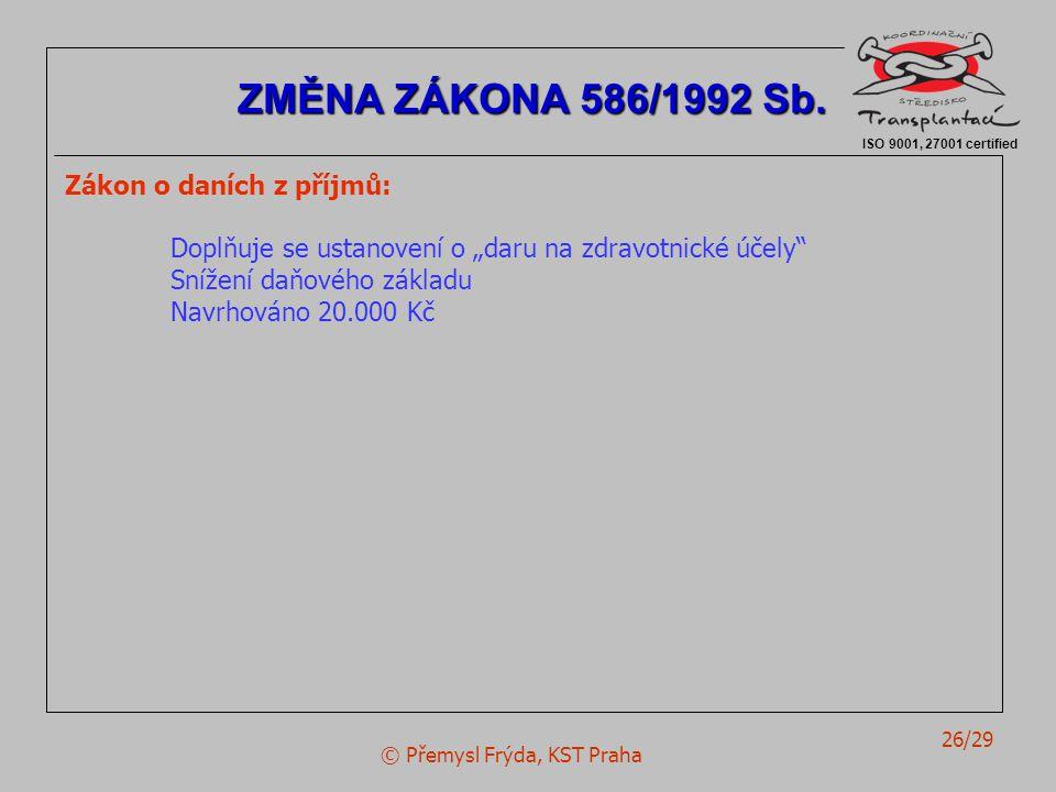 """© Přemysl Frýda, KST Praha 26/29 Zákon o daních z příjmů: Doplňuje se ustanovení o """"daru na zdravotnické účely"""" Snížení daňového základu Navrhováno 20"""