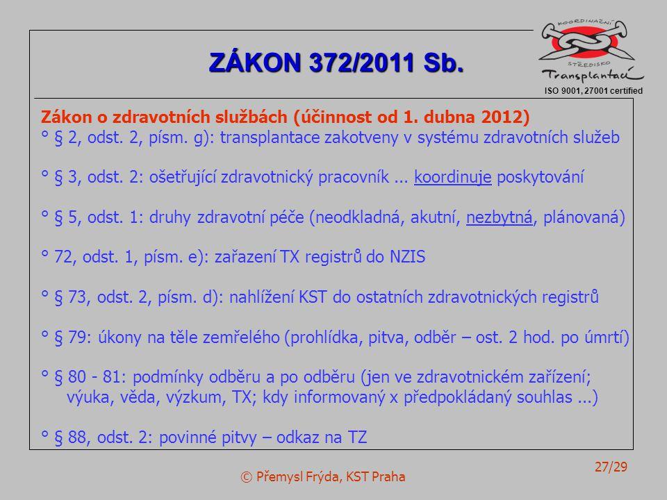 © Přemysl Frýda, KST Praha 27/29 Zákon o zdravotních službách (účinnost od 1. dubna 2012) ° § 2, odst. 2, písm. g): transplantace zakotveny v systému