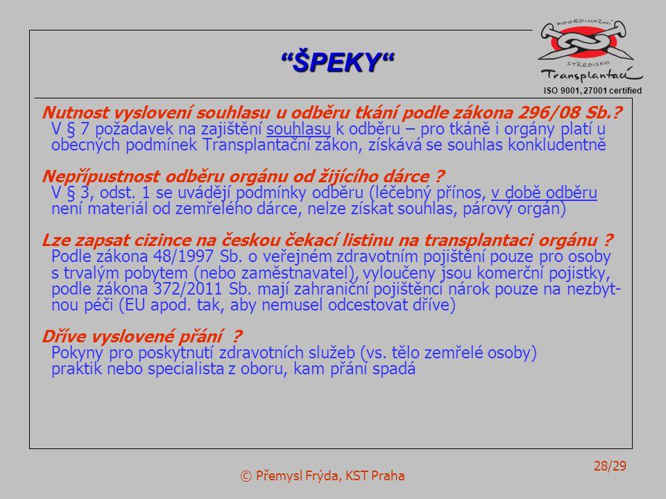 © Přemysl Frýda, KST Praha 28/29 Nutnost vyslovení souhlasu u odběru tkání podle zákona 296/08 Sb.? V § 7 požadavek na zajištění souhlasu k odběru – p
