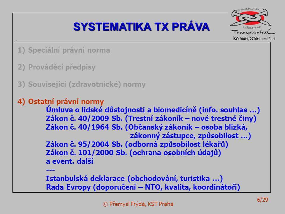 © Přemysl Frýda, KST Praha 6/29 ISO 9001, 27001 certified SYSTEMATIKA TX PRÁVA 1)Speciální právní norma 2)Prováděcí předpisy 3)Související (zdravotnic