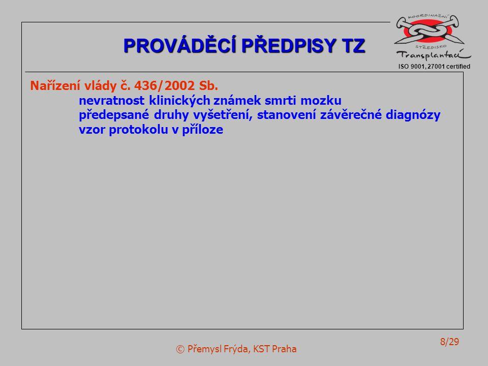 © Přemysl Frýda, KST Praha 8/29 Nařízení vlády č. 436/2002 Sb. nevratnost klinických známek smrti mozku předepsané druhy vyšetření, stanovení závěrečn